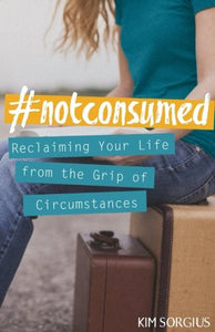 #Notconsumed: Reclaiming Your Life From The Grip Of Circumstances