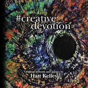 #Creative Devotion: Original Artwork And Poetry By Hatt Kelley