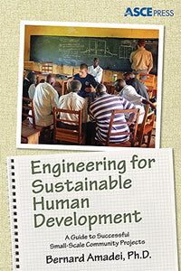 Engineering For Sustainable Human Development: A Guide To Successful Small-Scale Community Projects