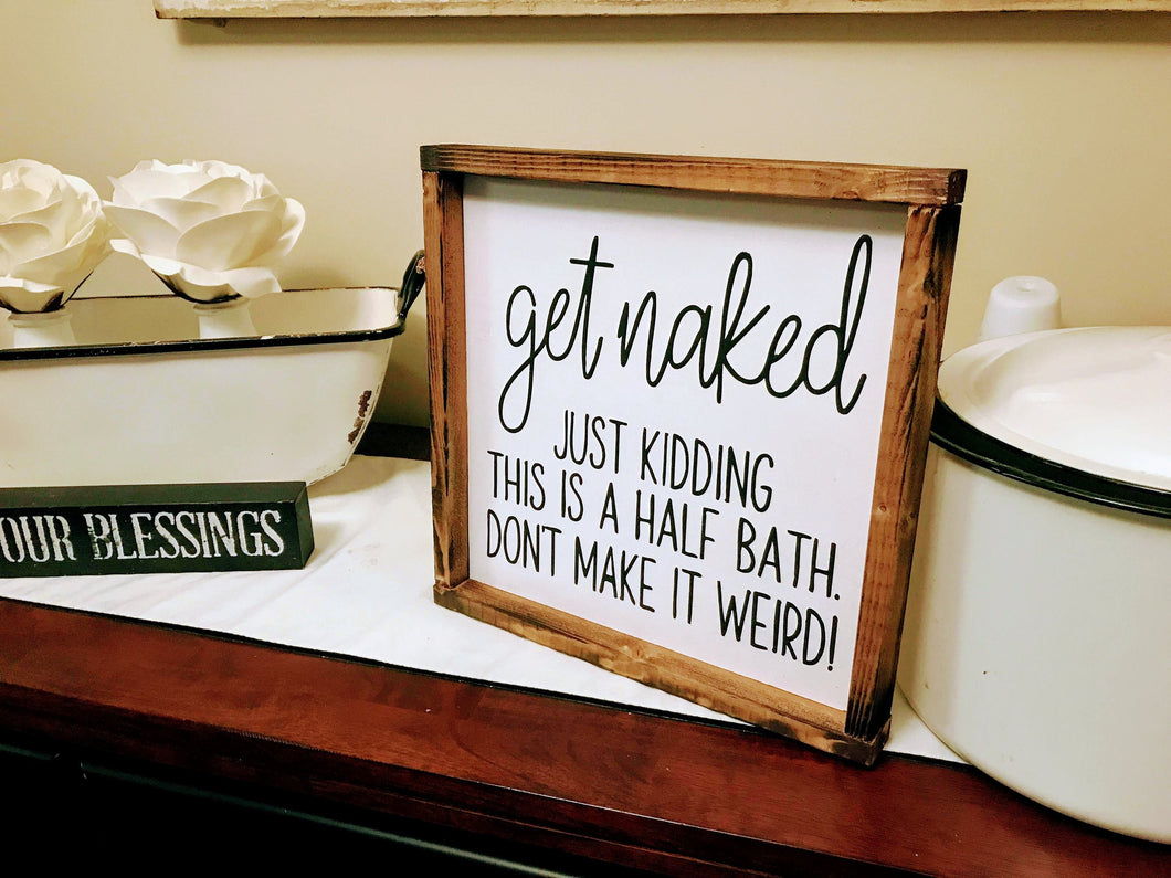Get Naked Sign | Just Kidding That Would Be Weird | This is a Half Bath Sign | Dont Make it Weird Sign | Funny Bathroom Sign | Guest Bath