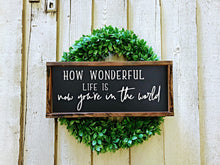 Load image into Gallery viewer, How Wonderful Life Is |  Framed Wooden Sign |  Christmas Gift  |  wedding gift |  rustic wooden sign |  farmhouse decor