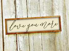 Load image into Gallery viewer, Love you more wooden sign/mom gift/nursery decor/bedroom sign/over the bed sign/wife gift/modern farmhouse sign/kids room