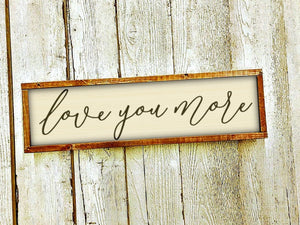 Love you more wooden sign/mom gift/nursery decor/bedroom sign/over the bed sign/wife gift/modern farmhouse sign/kids room