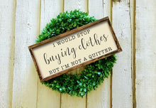 Load image into Gallery viewer, Buying Clothes Bathroom Sign | Boys Bathroom Girls Bathroom | I am not a quitter Sign | Funny Bathroom Wall Decor | Bathroom Humor Sign