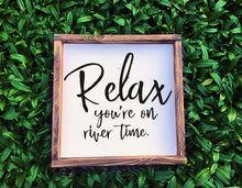 Load image into Gallery viewer, Relax, Your on River Time, wood primitive sign, home decor, swim, boating, skiing, camping, home decor, summertime, patio signs, wall signs