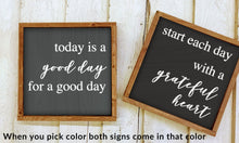 Load image into Gallery viewer, Today is a Good Day for a Good Day Farmhouse Wood Sign | Living Room | Dining Room | Motivational | Inspiring/Christian Sign/Boho/sign