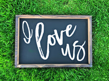 Load image into Gallery viewer, I Love Us sign |   handmade sign |  Wedding Gift  |  wedding gift |  rustic wooden sign |  farmhouse decor