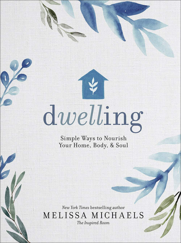 DWELLING: SIMPLE WAYS TO NOURISH YOUR HOME, BODY, AND SOUL