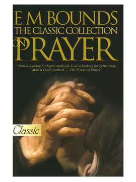 The Classic Collection on Prayer, by E.M. Bounds. Paperback Edition.
