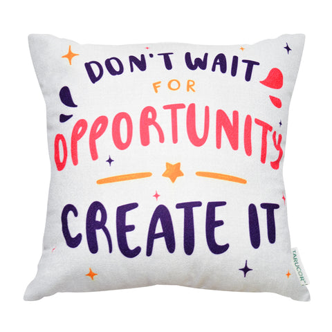 Don't Wait For Opportunity, Create It -  Gối Tựa Lưng Sofa 45x45 cm