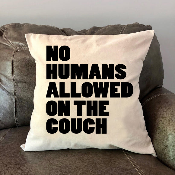 No Humans Allowed on the Couch Decorative Pillow Cover or Pillow