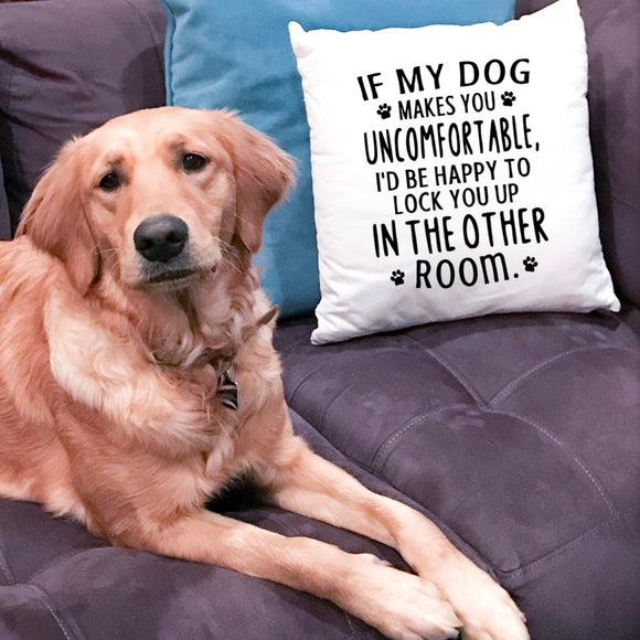 If My Dog Makes You Uncomfortable Pillow