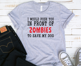 I would push you in front of zombies to save my dog Tee