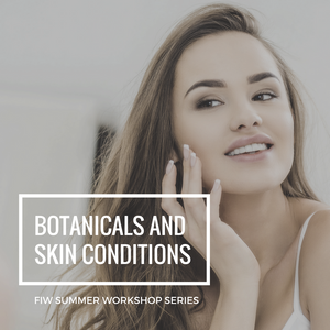Summer Series: Botanicals and Inflammatory Skin Conditions