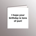 Load image into Gallery viewer, I hope your birthday is tons of pun
