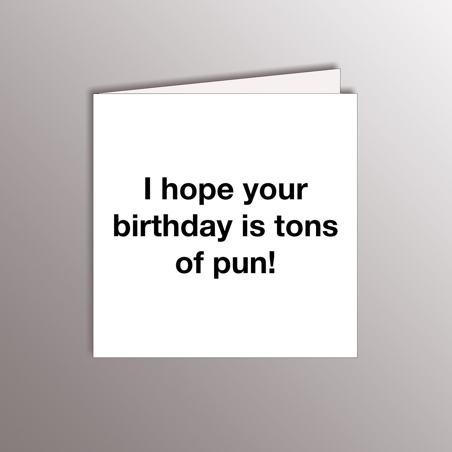I hope your birthday is tons of pun
