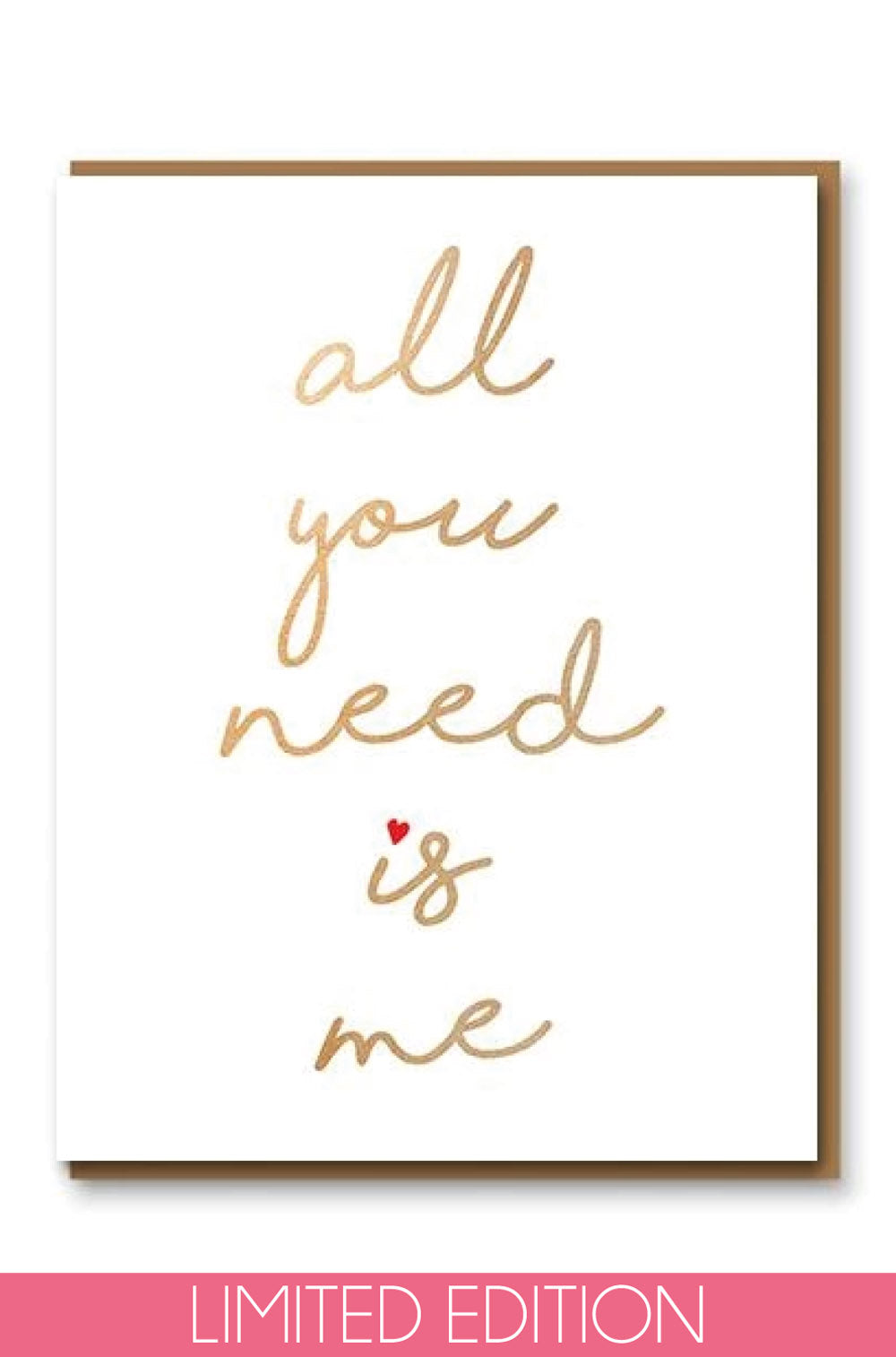 All You Need Is Me Valentines Card