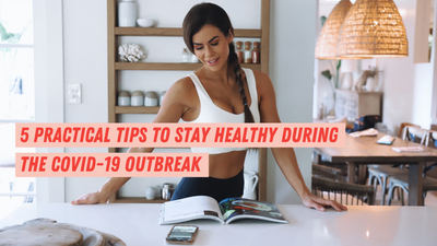 5 Practical Tips to Stay Healthy During the COVID-19 Outbreak