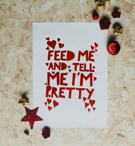 Feed Me and Tell Me I'm Pretty original Lino print 30 x 42cm