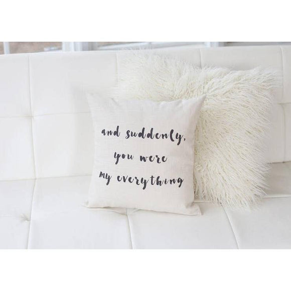And Suddenly You Were My Everything Throw Pillow