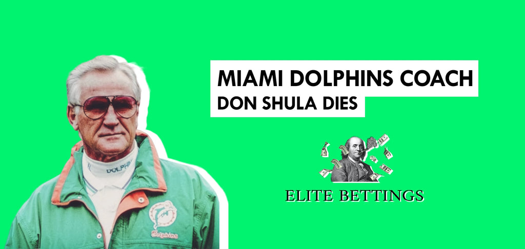 Miami Dolphins legendary coach Don Shula dies I ELITE BETTINGS