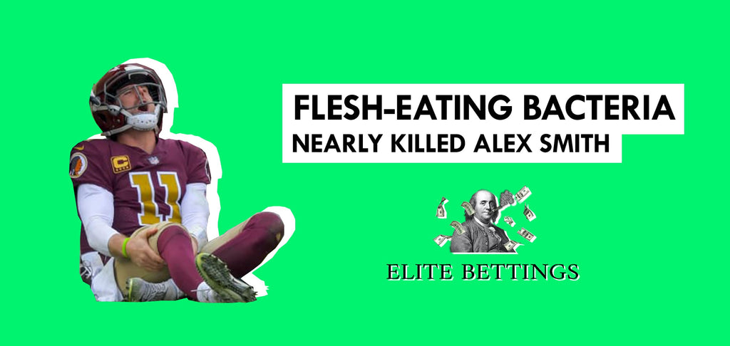 Flesh-eating bacteria nearly killed Alex Smith leg injury I ELITE BETTINGS
