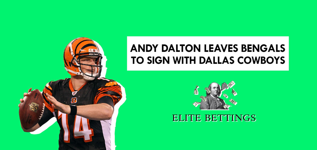 Andy Dalton leaves Bengals to sign with Dallas Cowboys - elite bettings