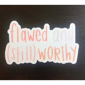 FLAWED | STILL WORTHY