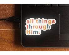 Load image into Gallery viewer, All Things Through Him Sticker