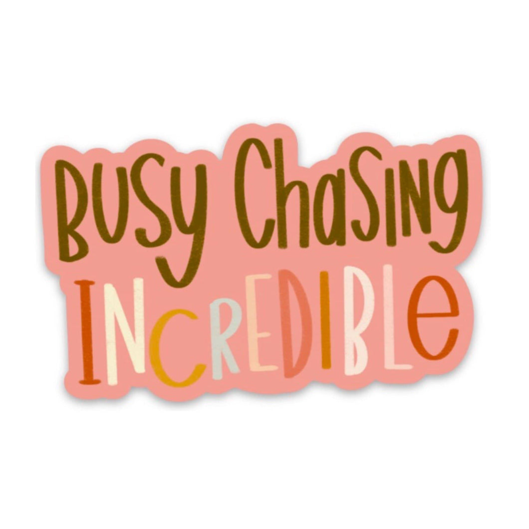 Busy Chasing Incredible