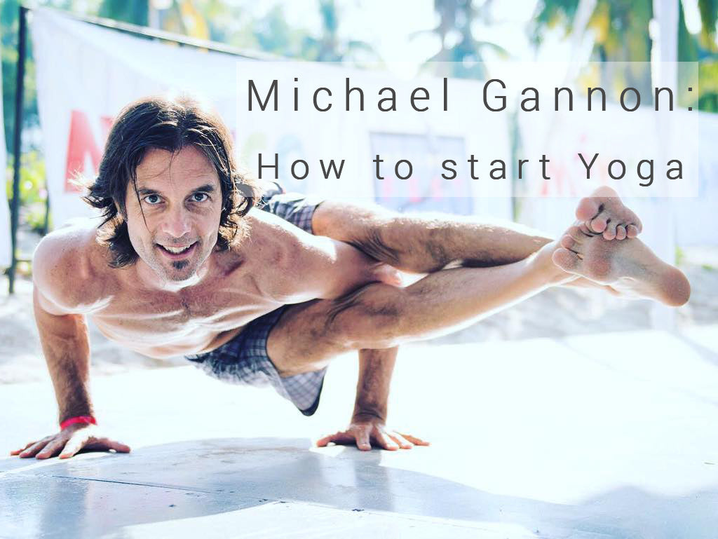 Michael Gannon on Ashtanga, Power Vinyasa and How to start Yoga