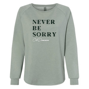 Never Be Sorry Ladies Sweatshirt