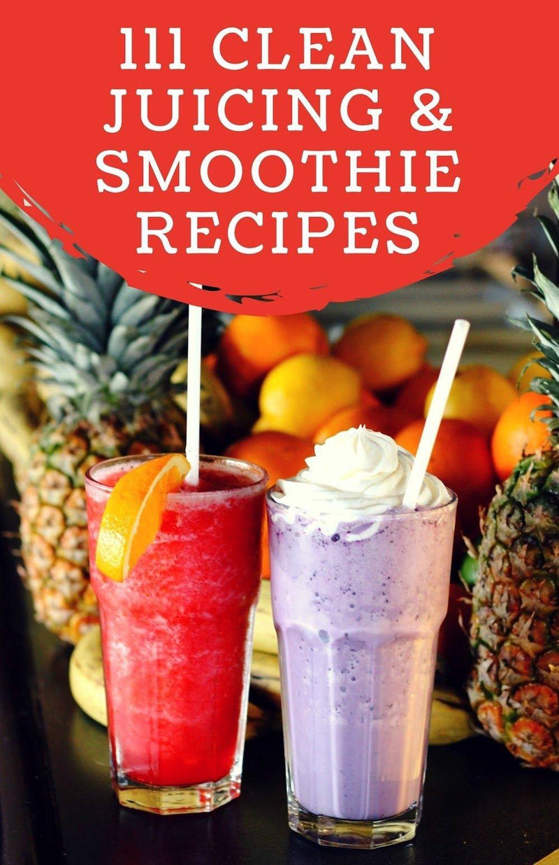 Clean Juicing and Smoothie Recipes