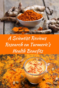 A Scientist Reviews Research on Turmeric's Health Benefits