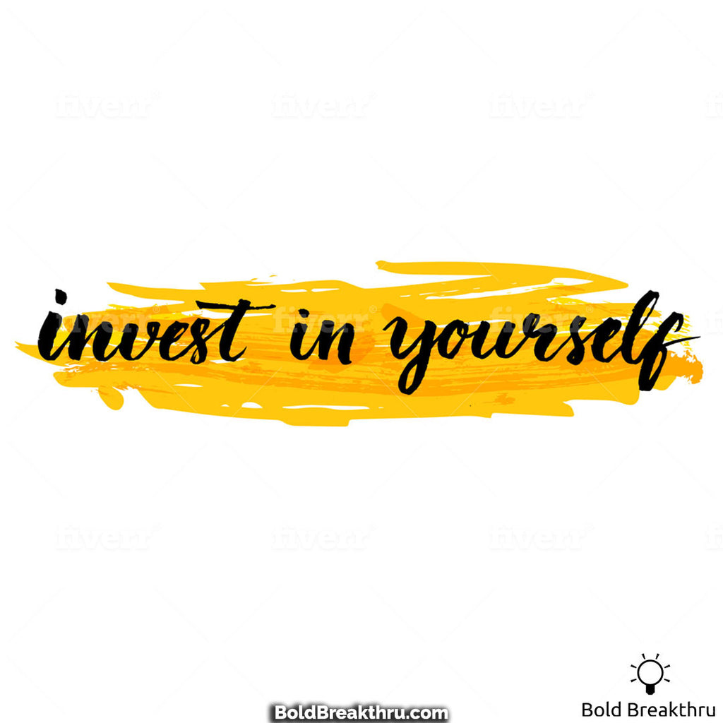 Invest in Yourself, You're Worth It!