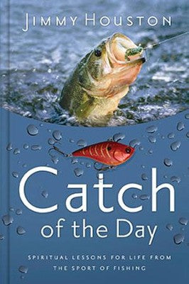 Catch of the Day: Spiritual Lessons for Life from the Sport of Fishing (Currently out of Stock, Expected Restock-March 5th)