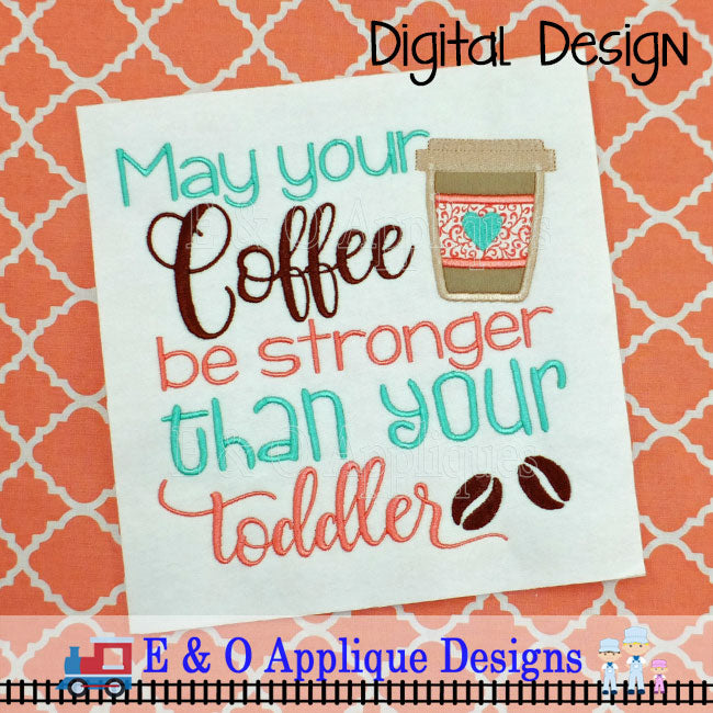 Coffee Stronger Than Your Toddler