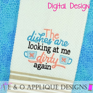 The Dishes Are Looking At Me Dirty Again Embroidery Design