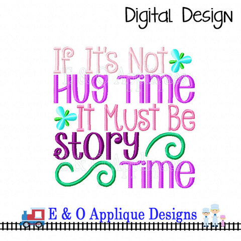 If It's Not Hug Time It Must Be Story Time Embroidery Design