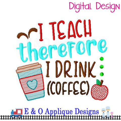 I Teach Therefore I Drink (Coffee) Embroidery Design