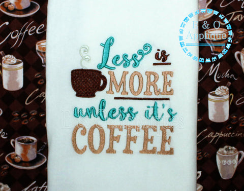 Less Is More Unless It's Coffee Embroidery Design