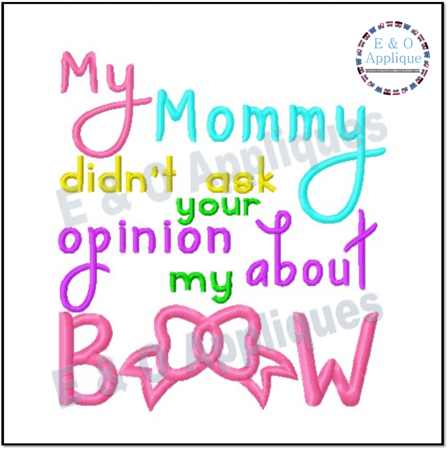 My Mommy Didn't Ask Your Opinion About My Bow Applique Design