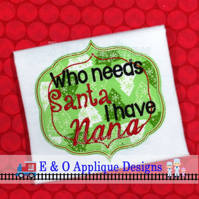Who Needs Santa I have Nana Digital Applique Design