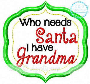 Who Needs Santa I have Grandma Applique Design