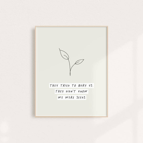 We Were All Seeds - Wall Art Print 8 x 10