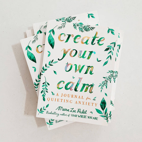 Create Your Own Calm: A Journal for Quieting Anxiety