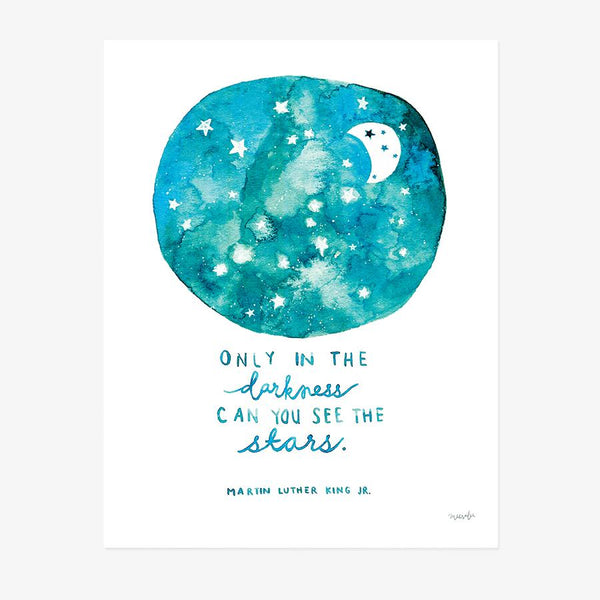 Only in the Darkness Can You See Stars - Print