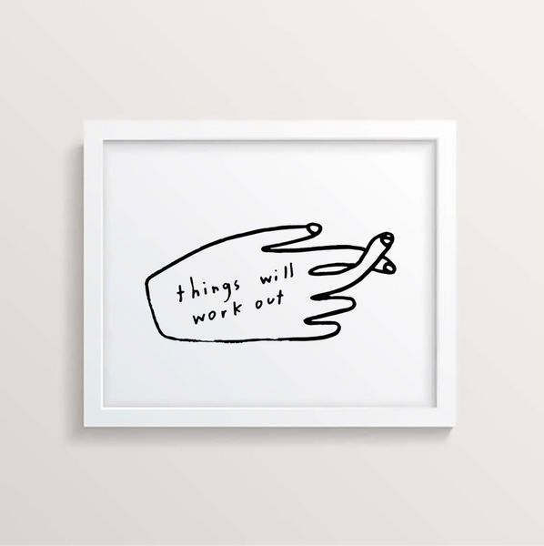 Things Will Work Out - Art Print