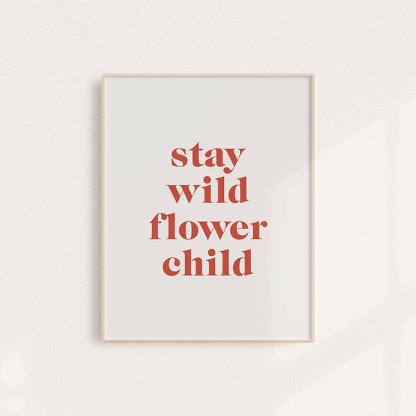 Stay Wild Flower Child - Art Print 8 x 10