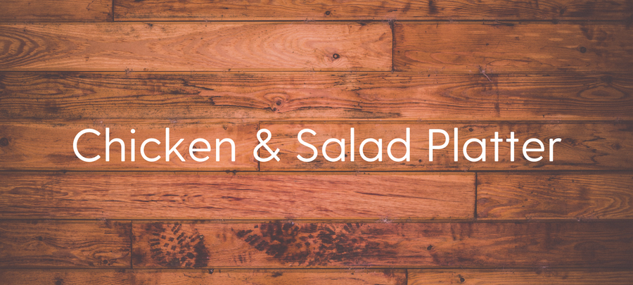 Chicken & Salad Platter